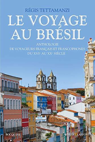 9782221116951: Le voyage au Brésil : Anthologie de voyageurs français et francophones du XVIe au XXe siècle (Bouquins)