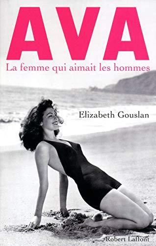 Ava, la femme qui aimait les hommes: Ã?lizabeth Gouslan