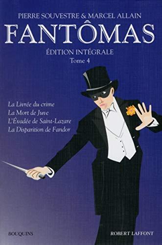 9782221130858: Fantômas, tome 4. La livrée du crime - La mort de Juve - L'évadée de Saint-Lazare - La disparition de Fandor