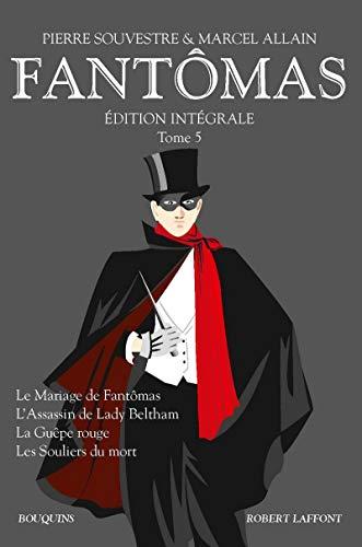 9782221130865: Fantômas, tome 5. Le mariage de Fantômas - L'assassin de Lady Beltham - La guêpe rouge - Les souliers du mort