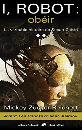 I, Robot - La véritable histoire de Susan Calvin - Tome 2: Zucker Reichert, Mickey