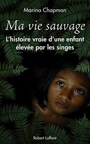 9782221136515: Ma vie sauvage : La véritable histoire d'une enfant élevée par les singes