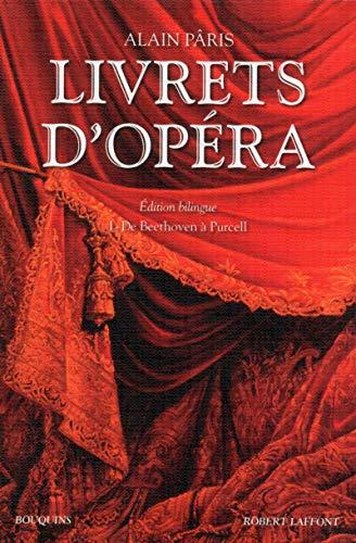 Livrets d'opera t01 de beethoven a purcell - edition bilingue: Paris Alain