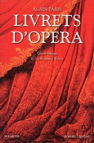 Livrets d'opera t02 de rossini a weber - edition bilingue: Paris Alain