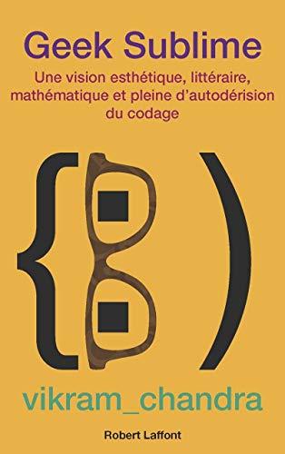 9782221144480: Geek sublime : Une vision esthétique, littéraire, mathématique et pleine d'autodérision du codage