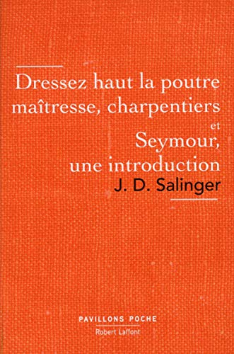 Dressez haut la poutre maitresse, charpentiers et: Salinger, J.D.