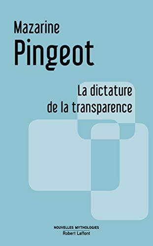 La dictature de la transparence: Pingeot, Mazarine