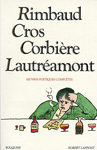 Rimbaud, Cros, Corbière, Lautréamont: Oeuvres poétiques complètes (9782221501290) by Arthur Rimbaud; Charles Cros; Tristan Corbière; Lautréamont