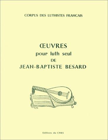 Oeuvres pour le luth seul de Jean-Baptiste Besard --- [ Corpus des luthistes français ]: ...