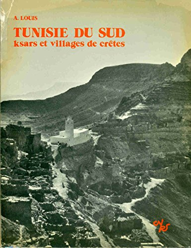 Tunisie du sud: Ksars et villages de cretes (Etudes tunisiennes) (French Edition): Louis, Andre