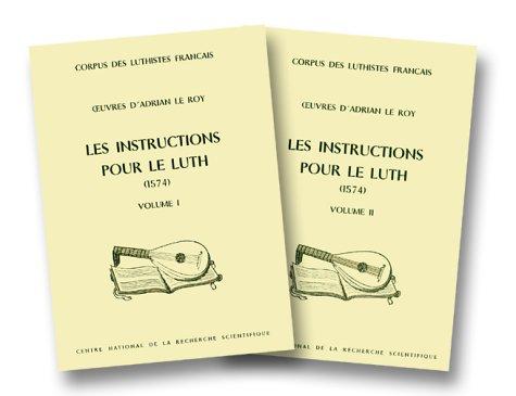 Oeuvres d'Adrian Le Roy. Les instructions pour le Luth, 1574, instruction et textes musicaux -...