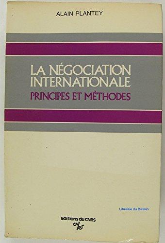 La négociation internationale: Principes et méthodes: A. Plantey