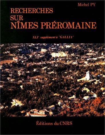 Recherches sur Nîmes préromaine. Habitats et sépultures. XLIè suppl&...