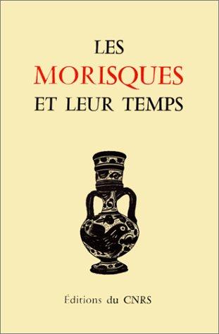 Les Morisques Et Leur Temps: Table Ronde Internationale, 4-7 Juillet 1981, Montpellier: Universite ...