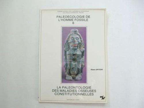 La paleontologie des maladies osseuses constitutionnelles (Paleoecologie: Eliane Spitery