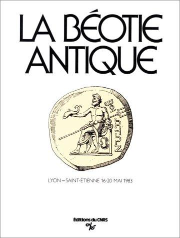 9782222035664: La Béotie antique: Lyon, Saint-Etienne, 16-20 mai 1983 (Colloques internationaux du Centre national de la recherche scientifique) (French Edition)