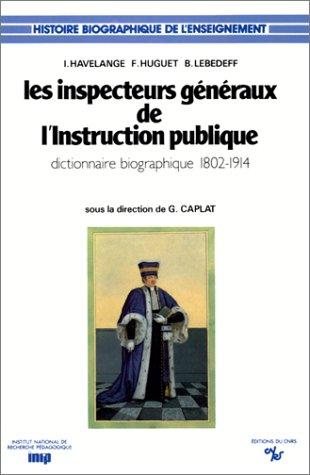 Les inspecteurs generaux de l'Instruction publique, dictionnaire biographique 1802-1914.: ...