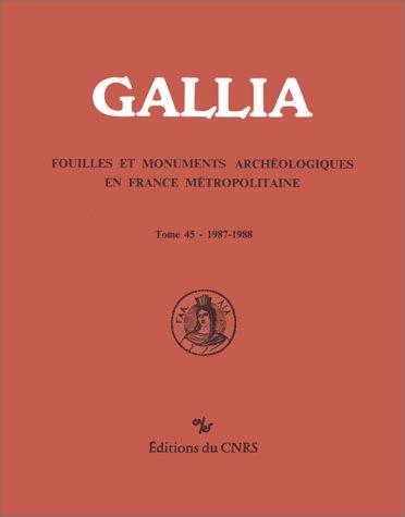 Gallia. Fouilles et monuments archéologiques en France métropolitaine. Tome 45. 1987-...