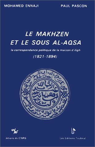 9782222041399: Le Makhzen et le Sous al-Aqsa: La correspondance politique de la Maison d'Iligh, 1821-1894 (Collection