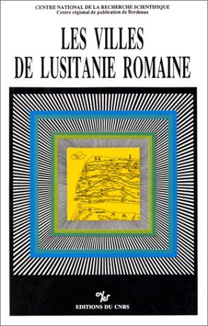 9782222044147: Les Villes de Lusitanie romaine: Hiérarchies et territoires : table ronde internationale du CNRS, Talence, le 8-9 décembre 1988 (Collection de la Maison des pays ibériques) (French Edition)