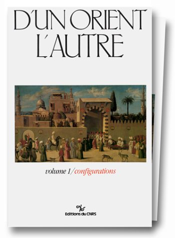D'un Orient à l'autre : Volume 1, Les métamorphoses successives des ...