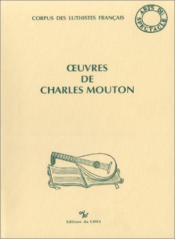 Oeuvres de Charles Mouton --- [ Corpus des luthistes français ]: ROLLIN ( Monique )