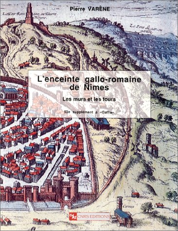 """L'enceinte gallo-romaine de Nimes: Les murs et les tours (53e supplement a """"Gallia"""")..."""