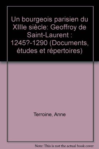 Un Bourgeois parisien du XIIIe siècle, Geoffroy de Saint- Laurent . 1245 ? - 1290: TERROINE ...