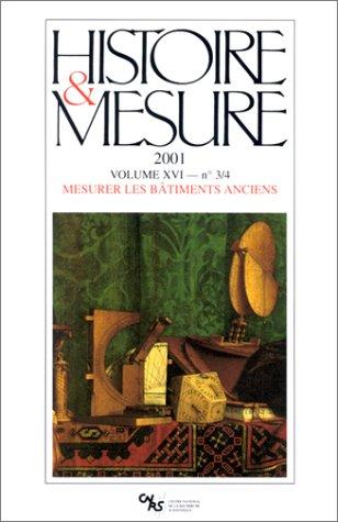 Histoire et mesure 2001, volume XVI, numéro 3-4 : Mesurer les bâtiments anciens: ...