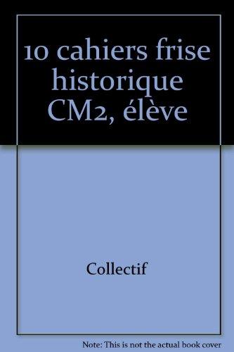 9782223008445: 10 cahiers frise historique CM2, élève
