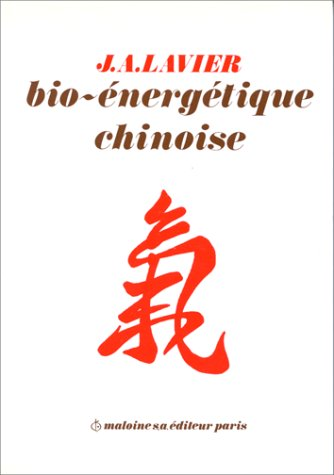 Bio-energetique chinoise (French Edition) - Jacques A Lavier