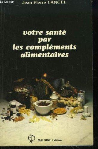 Votre santé par les compléments alimentaires.: LANCEL Jean-Pierre