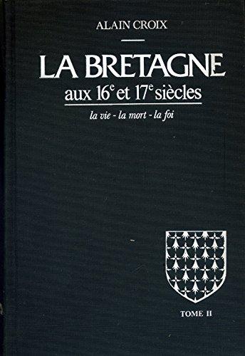 9782224006815: La Bretagne aux 16e et 17e si�cles : La vie, la mort, la foi