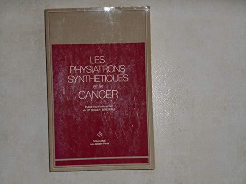 9782224007959: Les Physiatrons synth�tiques et le cancer: Premier colloque international organis� � Lyon en novembre 1979 par le Comit� de d�fense d'information sur le cancer