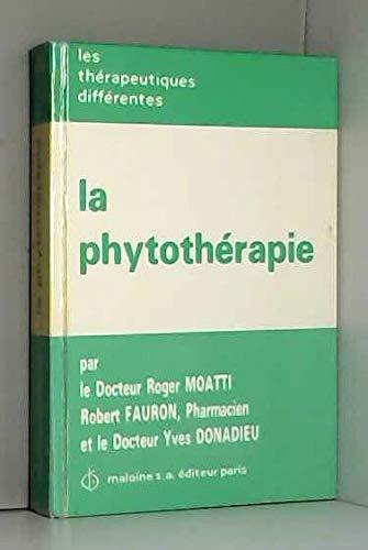 La phytothérapie, thérapeutique différente: Moatti, Roger; Fauron, Robert; Donadieu, Yves