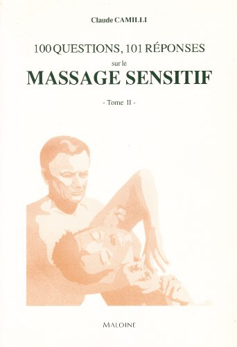 100 questions, 101 rÈponses sur le massage sensitif. [May 17, 2009] Camilli, .