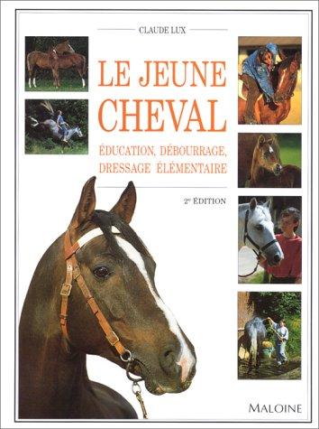 9782224025540: LE JEUNE CHEVAL. Education, d�bourrage, dressage �l�mentaire, 2�me �dition