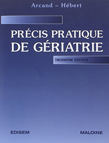 PRECIS PRATIQUE DE GERIATRIE: ARCAND 3E ED 2007