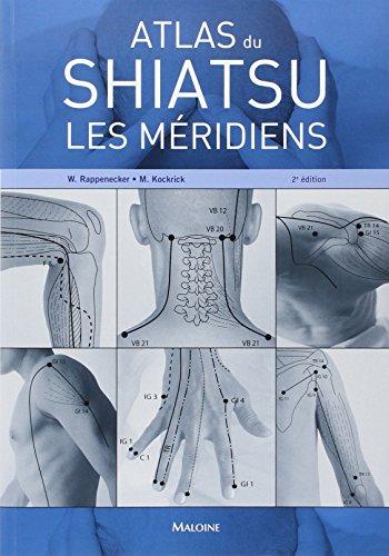 Atlas du Shiatsu : Les méridiens: Meike Kockrick, Wilfried RappeneckerWilfried Rappenecker