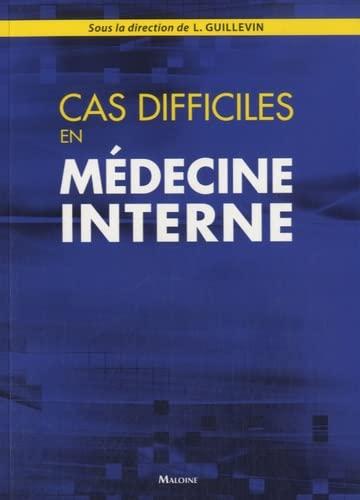 Cas difficiles en medecine interne: Guillevin L