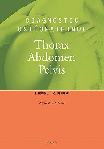 Diagnostic ostéopathique : Thorax, Abdomen, Pelvis: Bertrand Huteau, Olivier Usureau