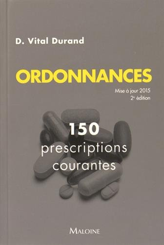Ordonnances : 150 prescriptions courantes: Collectif; Denis Vital Durand