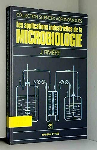 Les applications industrielles de la microbiologie (Collection: Riviere, Jacques
