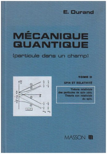9782225409424: Mécanique quantique particule dans un champ, tome 2 : Spin et Relativité, théorie relativiste des Particules de Spin Zéro, théorie non Relativiste du Spin