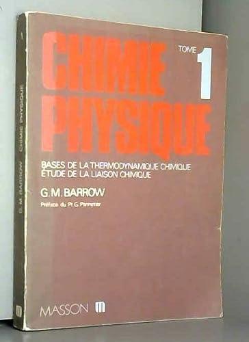 CHIMIE PHYSIQUE T1. BASES DE LA THERMODYNAM: Barrow, John