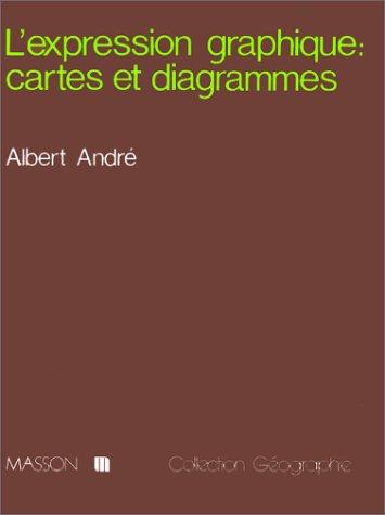 L'expression graphique, cartes et diagrammes (Collection Geographie): Andre, Albert