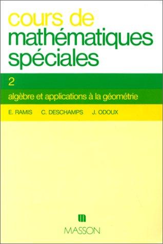 Cours de mathématiques spéciales, tome 2 : Algèbre et applications à la...