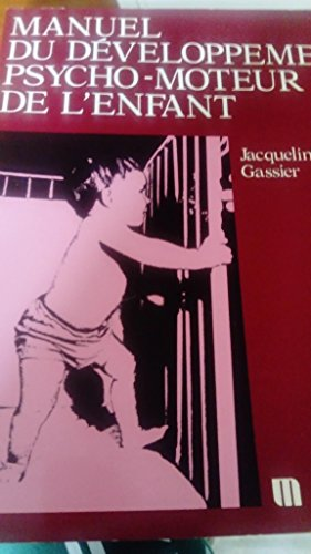 9782225744600: Manuel du d�veloppement psycho-moteur de l'enfant : Les �tapes de la socialisation, les grands apprentissages, la cr�ativit�