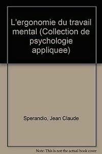 L'ergonomie du travail mental (Collection de psychologie: Jean Claude Sperandio