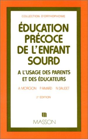 EDUCATION PRECOCE DE L'ENFANT SOURD. A l'usage: Aimard, Paule, Morgon,